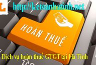 Dịch vụ hoàn thuế GTGT tại Hà Tĩnh